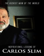 Inspirational Lessons of Carlos Slim: The Richest Man of the World (Biographies of famous people Book 1) - Book Cover