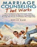 Marriage Counseling that WORKS - How to Improve Your Marriage Today, Reignite Attraction & Enhance Communication Through The Power of Effective Marriage ... Couples Therapy, Marriage, Marriage Help) - Book Cover