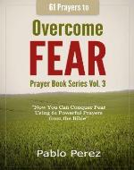 61 Prayers to OVERCOME FEAR: Now You Can Conquer Fear Praying 61 Powerful Quotes from the Bible (Prayer Book Series) - Book Cover