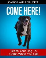 COME HERE! Teach Your Dog To Come When You Call (Really Simple Dog Training) - Book Cover
