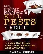 Fast, Effective & Proven Ways To Kill Pests For Good - A Guide That Shows How To Get A Pest-Free Zone Anywhere (Pest Free, Pest Control, Bed Bugs, Ants, Termites, Pest killer) - Book Cover