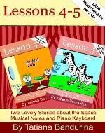 Little Music Lessons for Kids: Lessons 4-5 - Two Lovely Stories about the Space Musical Notes and Piano Keyboard - Book Cover