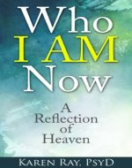 Who I AM Now: A Reflection of Heaven - Book Cover