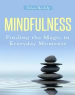 Mindfulness: Finding the Magic in Everyday Moments - Book Cover