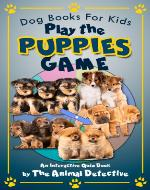 Dog Books For Kids: Play The Puppies Game - Book Cover