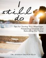 I Still Do - Tips for Saving Your Marriage, Preventing Divorce and Rekindling that Flame (Marriage and Relationship Help): (A Step-by-Step Guide to Saving Your Marriage and Preventing Divorce) - Book Cover