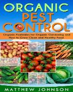 Organic Pest Control: Organic Pesticides for Organic Gardening and How to Grow Clean and Healthy Food (How to Grow Food, Organic Gardening, Pest Control, ... food, Healthy Food, Natural Pest Control) - Book Cover