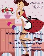 Natural Green Cleaning:  101 Non-Toxic DIY Hints & Cleaning Tips For Home Cleaning Using Vinegar - Book Cover