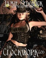 The Clockwork God (Aboard the Great Iron Horse Book 1) - Book Cover