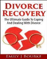 Divorce Recovery: The Ultimate Guide To Coping And Dealing With Divorce - Book Cover