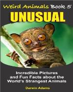 WEIRD ANIMALS #5 - UNUSUAL - Amazing Pictures and Fun Facts about the World's Strangest Animals - Book Cover