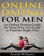 Online Dating for Men: An Online Dating Guide for Men Who Are Ready to Find the Right One - Book Cover
