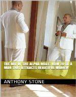 The Art of the Alpha Male: How to Be A Man that Attracts Beautiful Women - Book Cover