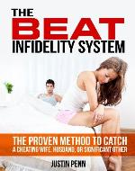 The BEAT Infidelity System: The Proven Method to Catch a Cheating Wife, Husband, or Significant Other (Against Infidelity Series) - Book Cover