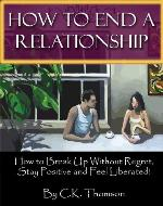 How to End a Relationship: How to Breakup Without Regret, Stay Positive and Feel Liberated! (Developed Life Love and Dating Series) - Book Cover