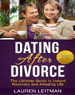 Dating After Divorce:: The Ultimate Guide to Divorce Recovery and Dating After Divorce (Divorce and Children, Divorce dating, Divorce Recovery) (Dating Advice) - Book Cover