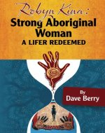 Robyn Kina, Strong Aboriginal Woman: A Lifer Reedemed - Book Cover