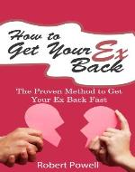 How to Get Your Ex Back - The Proven Method to Get Your Ex Back Fast - Book Cover
