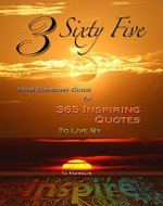 3 Sixty Five - Your Everyday Guide to 365 Inspiring Quotes to Live By (Motivational Books, Inspiring Quotes Book 1) - Book Cover