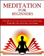 Meditation For Beginners: Get rid of all your sorrows and sufferings from the very first day you begin. - Book Cover