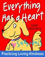 Children's Books: EVERYTHING HAS A HEART (Fun, Adorable, Rhyming Bedtime Story/Picture Book for Beginner Readers, About Hearts and Love, ages 2-8) - Book Cover