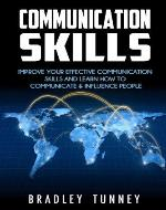Communication Skills: Improve Effective Communication Skills And Learn How To Communicate & Influence People - Book Cover
