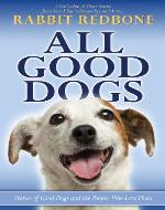 All Good Dogs: Stories about Good Dogs and the People Who Love Them - Book Cover
