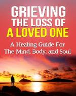 Grieving the Loss of a Loved One: A Healing Guide for the Mind, Body, and Soul (Death, Loss, Recovery) - Book Cover