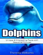 Dolphins: Unique & Interesting Facts with Beautiful Pictures - Book Cover
