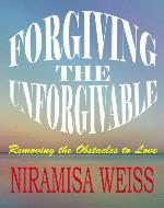 Forgiving The Unforgivable: Removing the Obstacles to Love - Book Cover