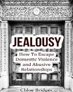 Jealousy: How To Escape Domestic Violence and Abusive Relationships (Bad Relationships, spousal abuse, abusive man) - Book Cover