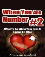 When You Are Number #2: What To Do When Your Love Is Having An Affair (Unfaithful Spouse, Unfaithful Wife, Unfaithful Husband, Cheating Man) - Book Cover