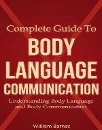 Complete Guide To Body Language Communication: Understanding Body Language and Body Communication - Book Cover