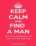 Keep Calm And Find A Man (find a sexy man, find a good man) - Book Cover
