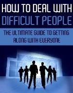 How to Deal with Difficult People: The Ultimate Guide to Getting Along with Everyone (How to Deal with Difficult People, Difficult People, Deal with Difficult People at Work) - Book Cover