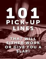 101 Pick Up Lines: Pick Up Lines That Will Either Work Or Give You A SLAP! - Book Cover