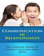 Communication in Relationships: The Ultimate Guide to Couple Communication Skills - Book Cover