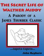 The Secret Life of Walther Middy: A Parody Tribute to the James Thurber Classic - Book Cover
