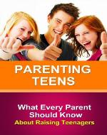 Parenting Teens: What Every Parent Needs To Know About Raising Teenagers - Book Cover