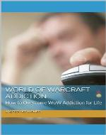 World of Warcraft Addiction: How to Overcome WoW Addiction for Life - Book Cover