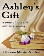 Ashley's Gift: A Story of Loss and Self-Forgiveness