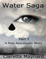 Water Saga: Part 1 - (A Post Apocalyptic Story)