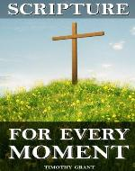 Scripture for Every Moment: An organized collection of Bible verses to help with any situation in your life. - Book Cover