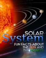 Solar System: FUN FACTS ABOUT THE SUN AND THE PLANETS (The Universe) - Book Cover