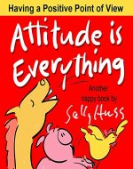 Children's Books: ATTITUDE IS EVERYTHING (Deliriously Fun, Rhyming Bedtime Story/Picture Book, About Having a Positive Point of View, with Farm Animals, ... Beginner Readers, 25 cute images, Ages 2-8) - Book Cover