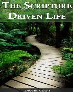 The Scripture Driven Life: A collection of Bible verses organized by topic for easy reference. - Book Cover