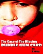 The Case of the Missing Bubble Gum Card: A Jarvis Mann Detective Short Story - Book Cover