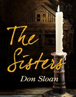 The Sisters: A Mystery of Good and Evil, Horror and Suspense (Book One of the Dark Forces Series) - Book Cover