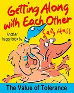 Children's Books: GETTING ALONG WITH EACH OTHER (Very Funny, Rhyming Bedtime Story/Picture Book About Attitude, for Early Readers, Emphasizing the