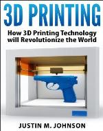 3D Printing: How 3D Printing Technology Will Revolutionize the World (New Technology) - Book Cover